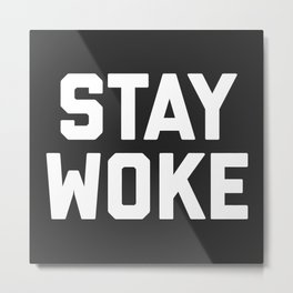 Stay Woke Quote Metal Print