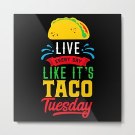 I Love Mexican Food Taco Time is Any Time Metal Print