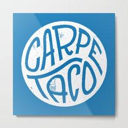 Carpe Taco Metal Print