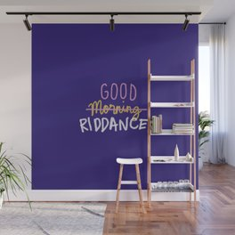 Good Morning Riddance Wall Mural