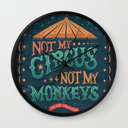 Not My Circus Not My Monkeys Wall Clock