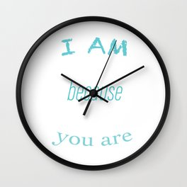 I am because your are Wall Clock