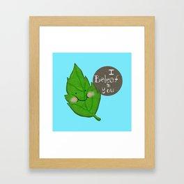 I  be-leaf in you Framed Art Print