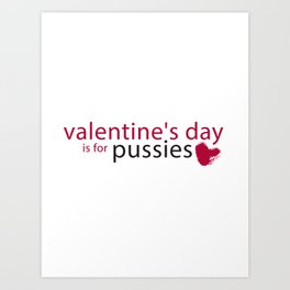 Valentine's day is for pussies Art Print