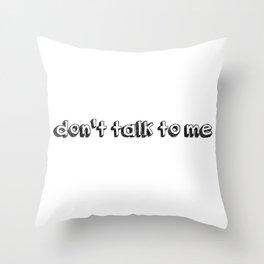 don't talk to me Throw Pillow