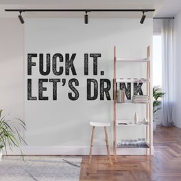 F*** It Let's Drink Wall Mural