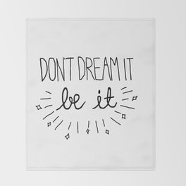 Don't Dream It Be It  Throw Blanket