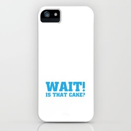 Wait! Is that Cake? Funny Dieting T-shirt iPhone Case