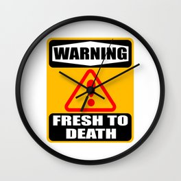 """""""Warning Fresh To Death' tee design for fresh looking personality like you do! Makes a nice gift too Wall Clock"""