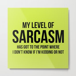 My Level Of Sarcasm Has Got To The Point Metal Print