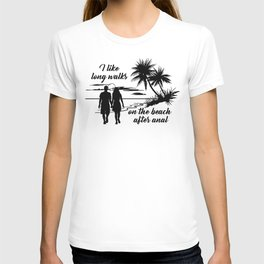 I like long walks on the beach after anal T-shirt