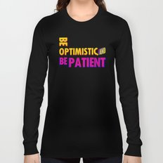 Be optimistic. Be patient. A PSA for stressed creatives Long Sleeve T-shirt