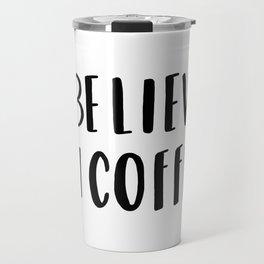 I believe in coffee - typography Travel Mug