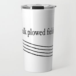 """I can walk plowed fields"" in black print on a white background. Travel Mug"