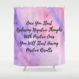 Positive thoughts will have positive results Shower Curtain