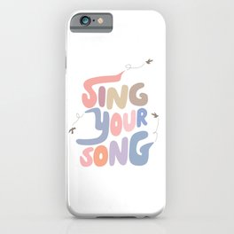 Sing Your Own Song iPhone Case