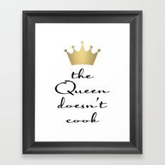 The Queen Doesn't Cook Framed Art Print