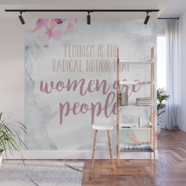 Feminism is the Radical Notion That Women Are People Wall Mural