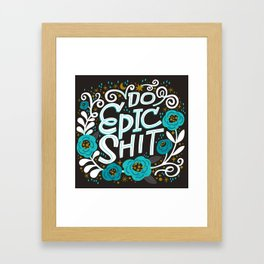 Sh*t People Say: Do Epic Shit Framed Art Print