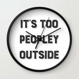 It's Too Peopley Outside. Wall Clock