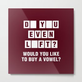 Do You Even Lift? Would You Like To Buy A Vowel? Metal Print