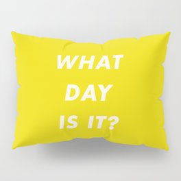 What Day Is It? Pillow Sham