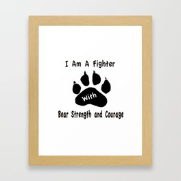 I Am A Fighter with Bear Strength and Courage Framed Art Print