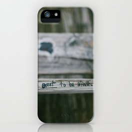 Sometimes It's Great to be Alive iPhone Case