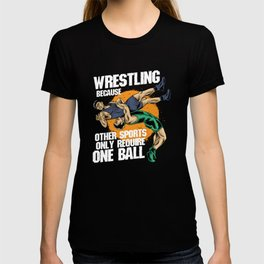 Wrestling Because Other Sports Only Require One Ball T-shirt