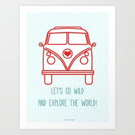 let's go wild and explore the world! Art Print
