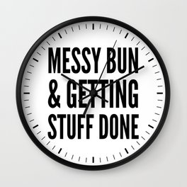 Messy Bun & Getting Stuff Done Wall Clock