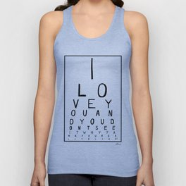 I love you and you dont see it Unisex Tank Top