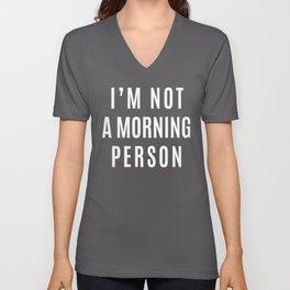 I'M NOT A MORNING PERSON (Black & White) Unisex V-Neck