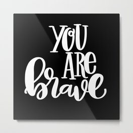 You Are Brave: black Metal Print