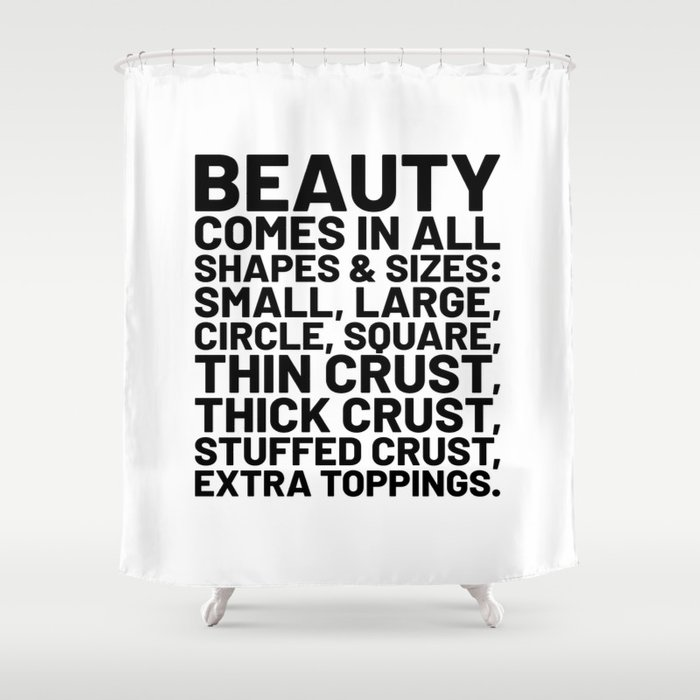 Beauty Comes in All Shapes and Sizes Pizza Shower Curtain by creativeangel | Society6