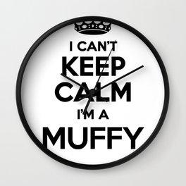 I cant keep calm I am a MUFFY Wall Clock