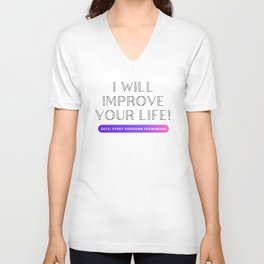 I will improve your life Unisex V-Neck