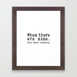 when there are nine. Framed Art Print