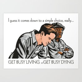 Get Busy Living Or Get Busy Dying Art Print