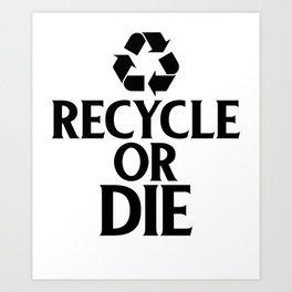 Recycle or Die Green Ecofriendly Environmentalist Art Print