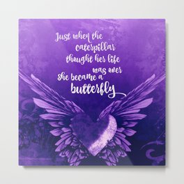 She became a Butterfly Quote  Metal Print