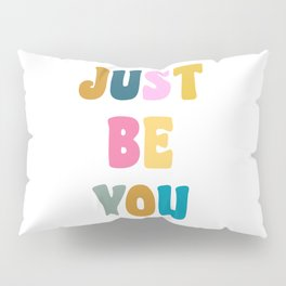 Colorful Just Be You Lettering Pillow Sham