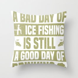 Fisherman A Bad Day Ice Fishing is Still Good Day Fishing Throw Pillow