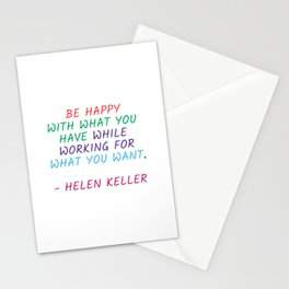 BE HAPPY WITH WHAT YOU HAVE WHILE WORKING FOR WHAT YOU WANT - HELEN KELLER Stationery Cards