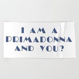 I AM A PRIMADONNA AND YOU ? Beach Towel