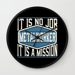Metalworker  - It Is No Job, It Is A Mission Wall Clock