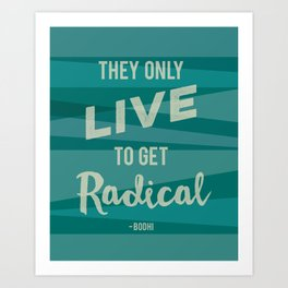 They Only Live to get Radical - Bodhi from Point Break blue colours Art Print