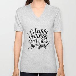 Feminist Quote - Glass Ceilings Don't Break Themselves Unisex V-Neck