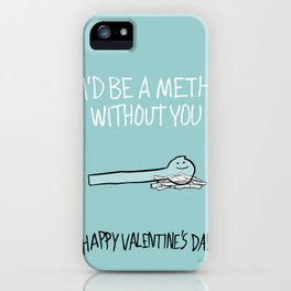 I'd Be a Meth Without You iPhone Case