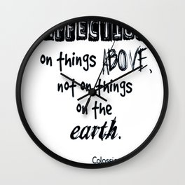 Set your affection on things above Colossians 3-2 kjv tshirt Wall Clock